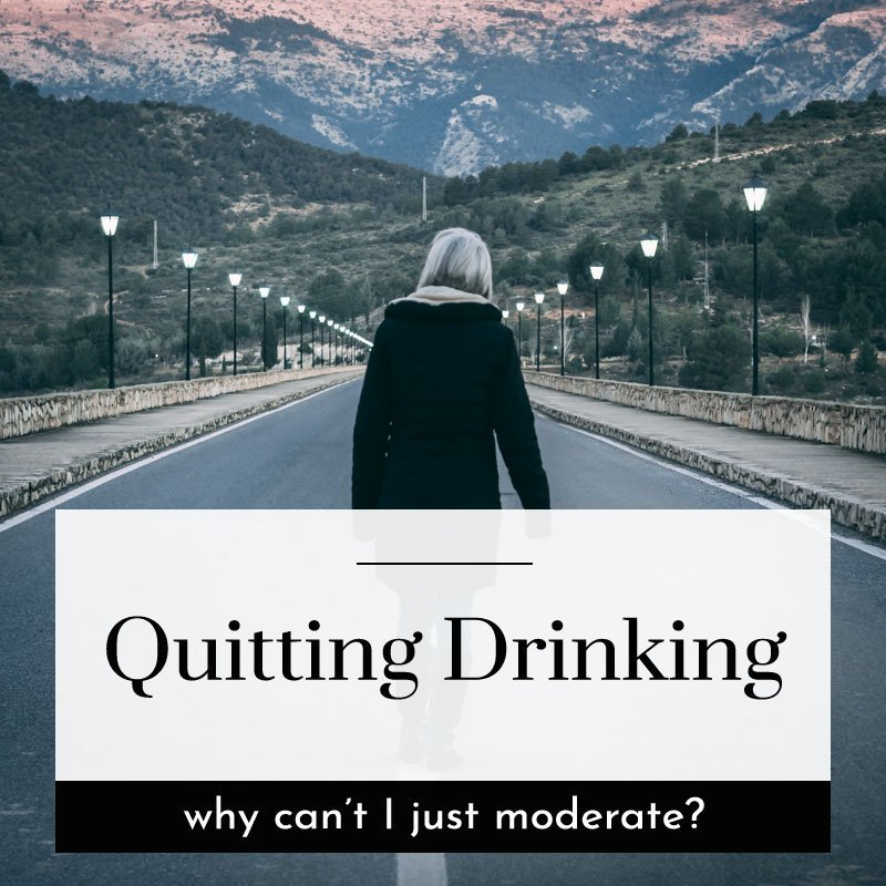 quitting drinking why can't i just moderate