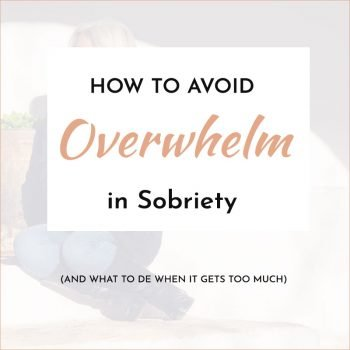 how to avoid overwhelm in sobriety