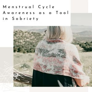 menstrual cycle awareness in sobriety