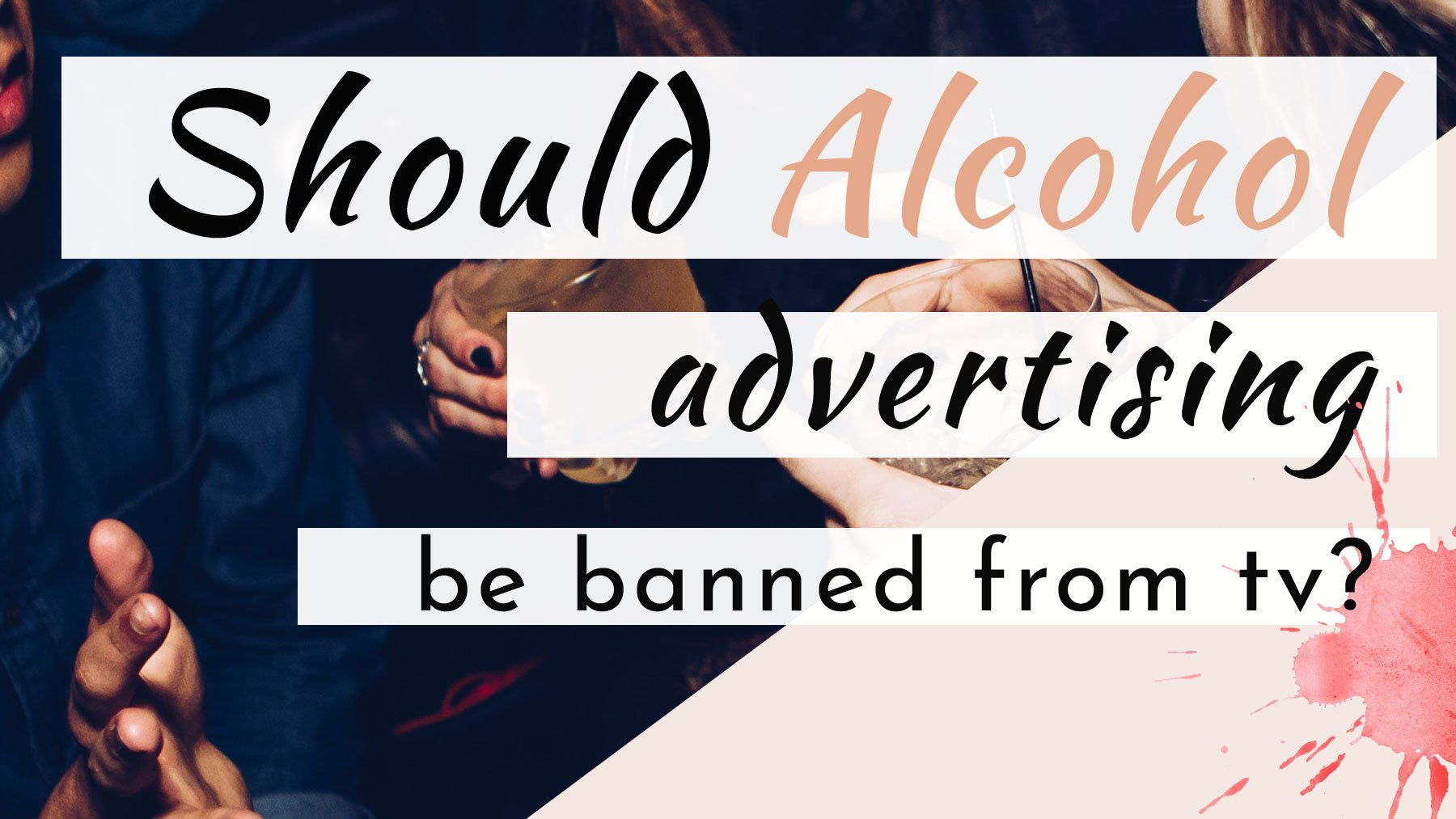 Should Alcohol Advertising be Banned From TV
