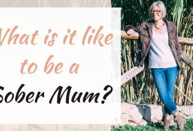 What is it Like to be a Sober Mum? Highs, Lows & Challenges