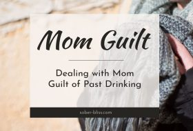 Dealing With The Mom Guilt From Past Drinking