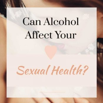 can alcohol affect your sexual health