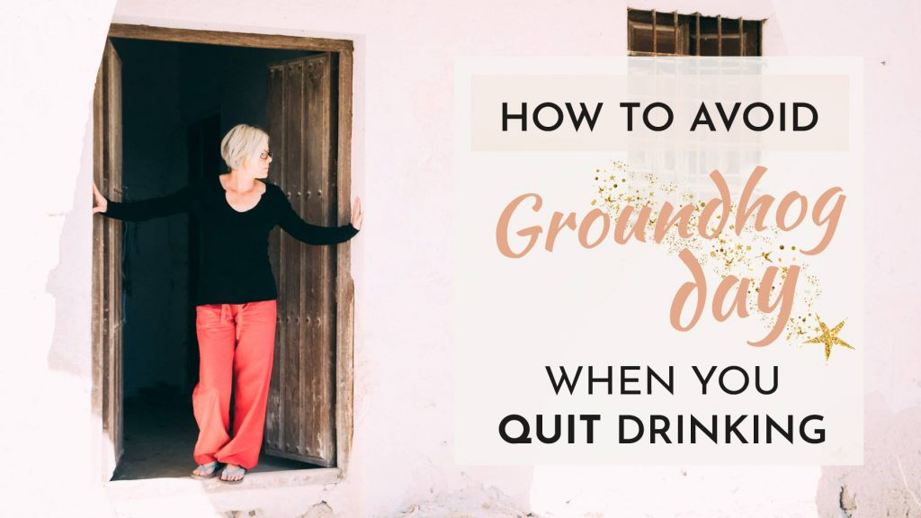 Groundhog Day when you quit Drinking