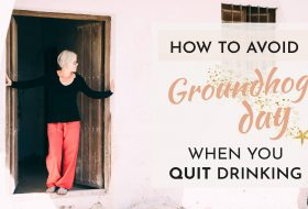 How to avoid Groundhog Day when you quit Drinking