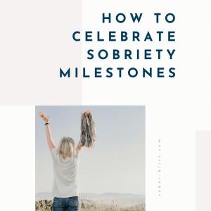 how to celebrate sobriety milestones