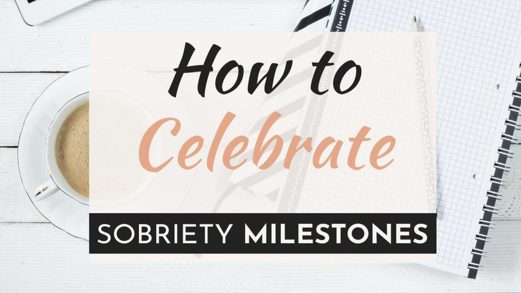celebrate sobriety milestones