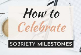 How to Celebrate Sobriety Milestones