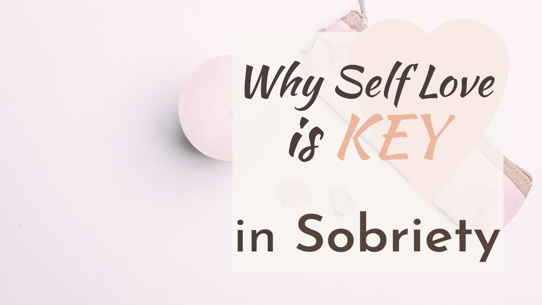 why self love is key in sobriety