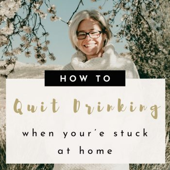 How to Quit Drinking When you are Stuck At Home
