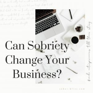 can sobriety change your business