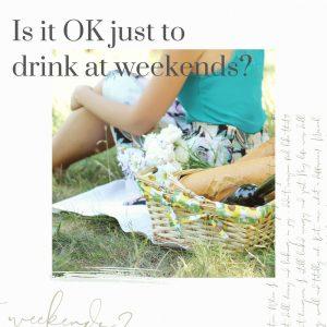 drink at weekends