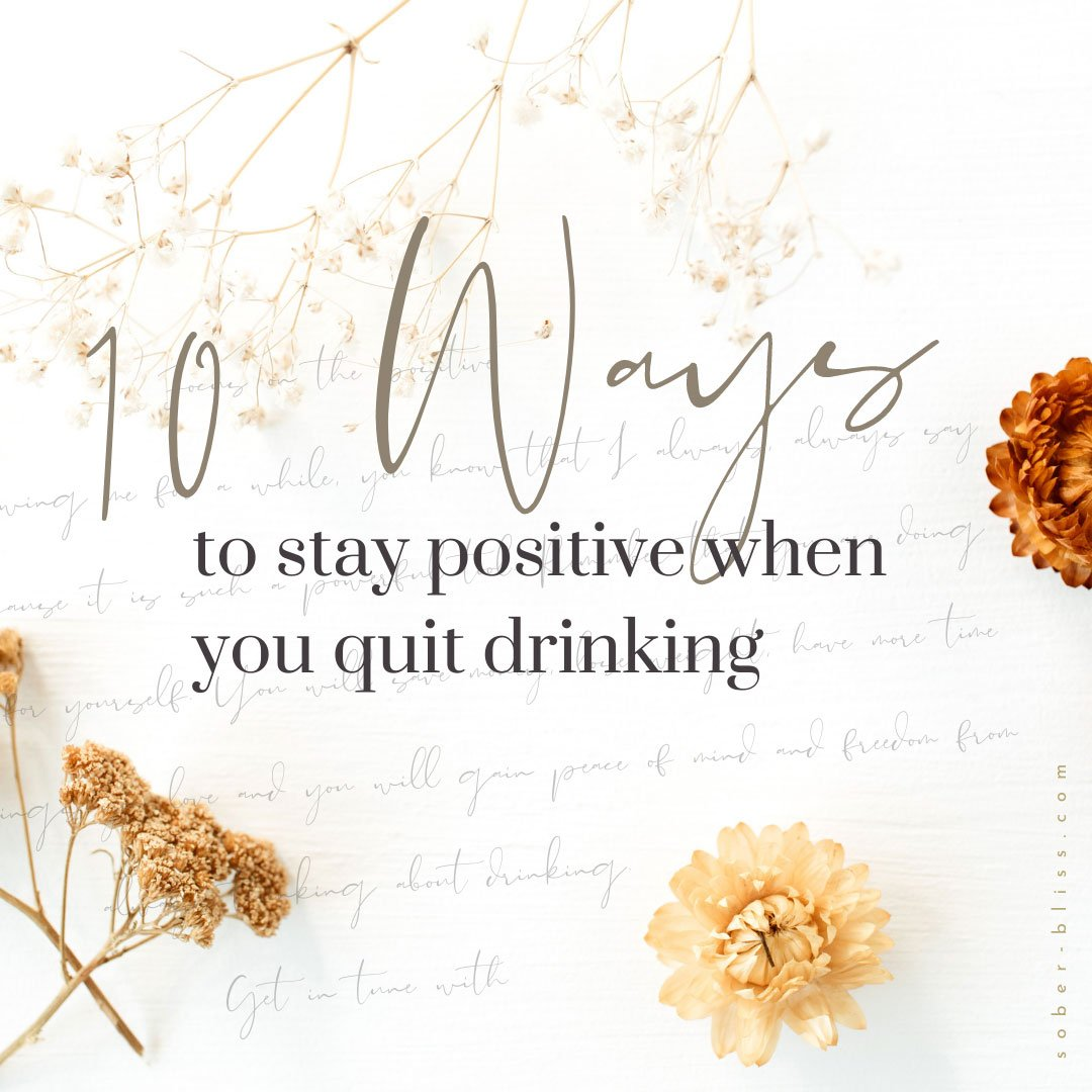 ten ways to stay positive when you quit drinking