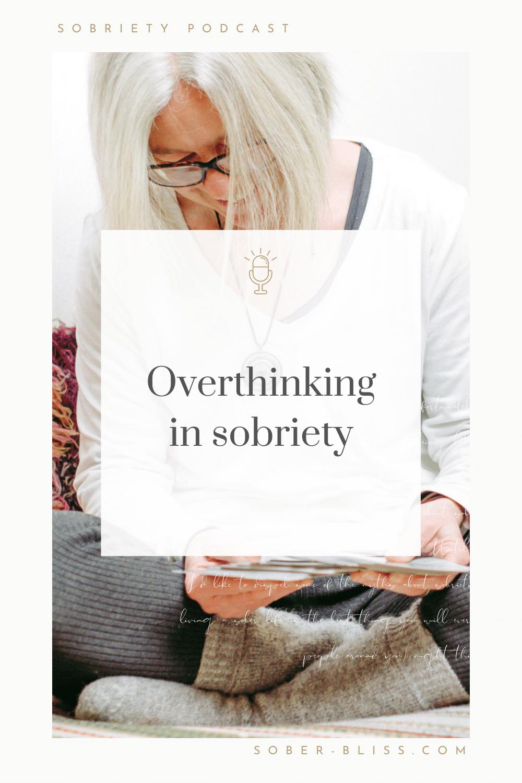 overthinking in sobriety podcast