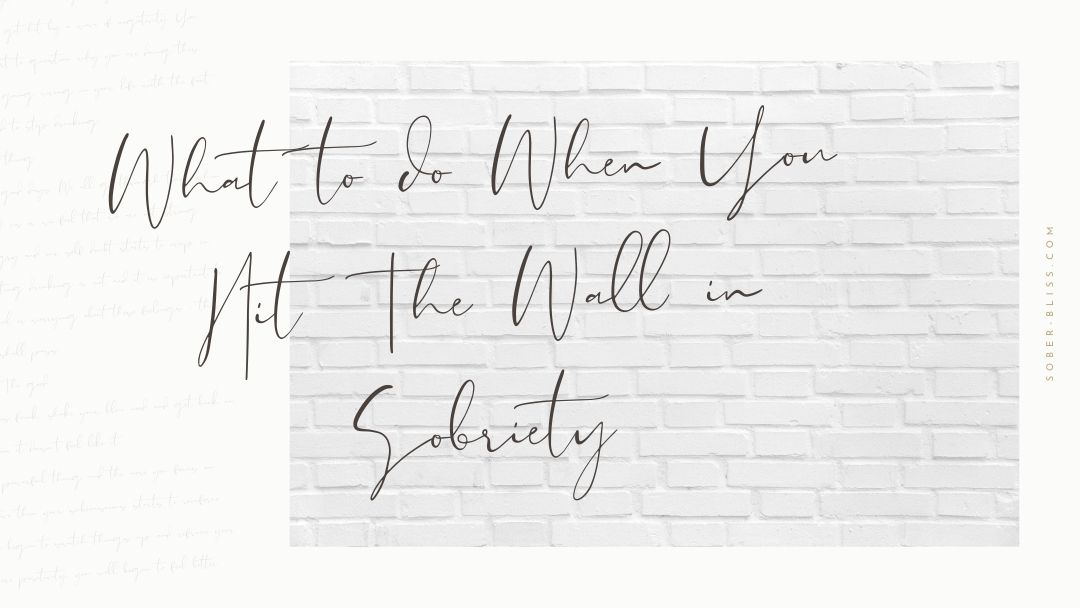 What to do When You Hit The Wall in Sobriety