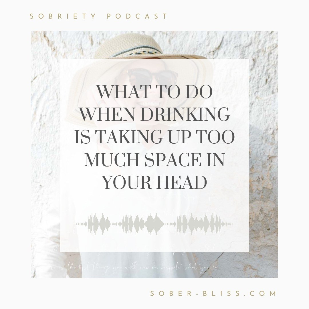 What To Do When Drinking is Taking Up Too Much Space in Your Head